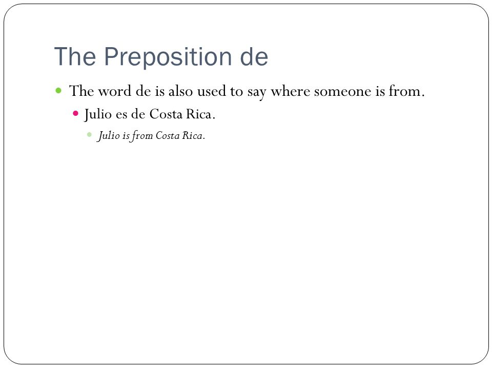 The Preposition de The word de is also used to say where someone is from.