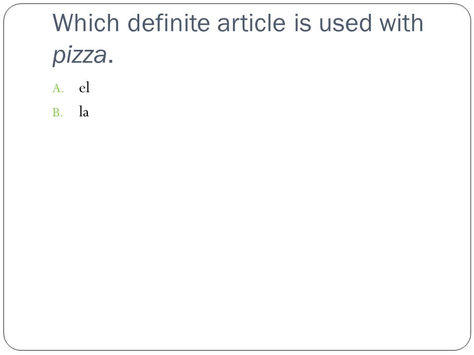 Which definite article is used with pizza. A. el B. la