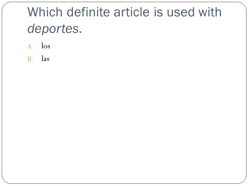 Which definite article is used with deportes. A. los B. las