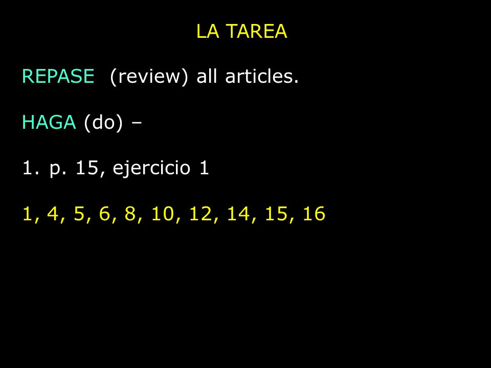 LA TAREA REPASE (review) all articles. HAGA (do) – 1.p.
