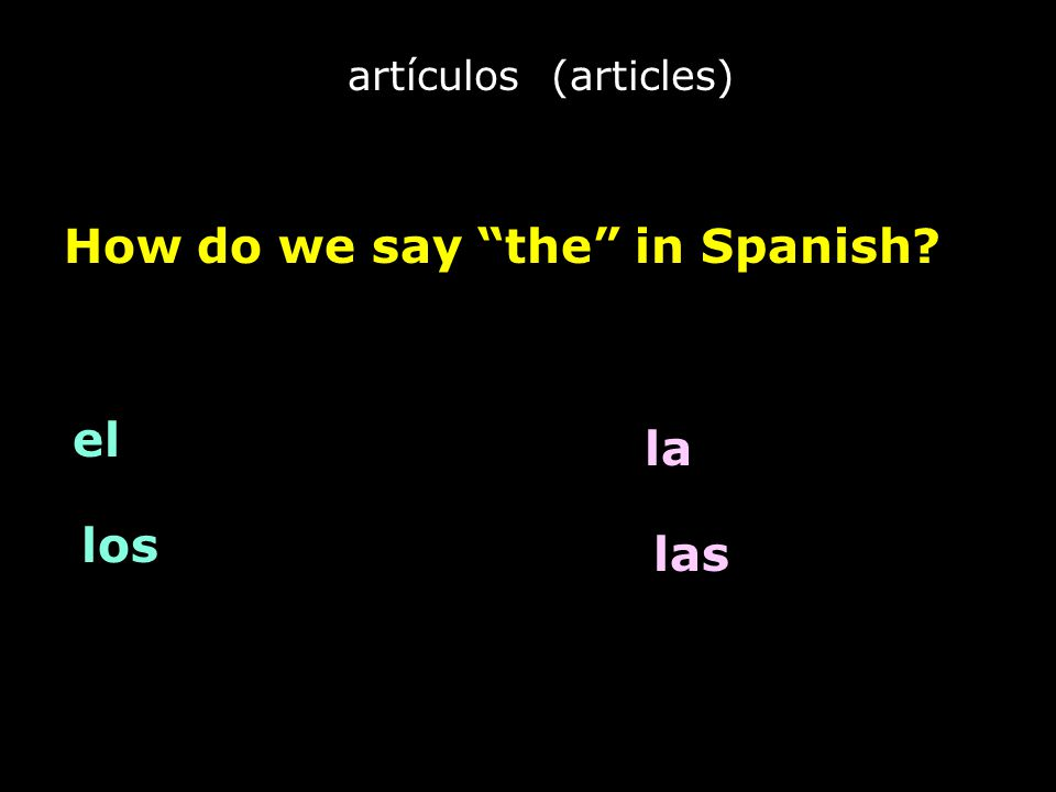 artículos (articles) How do we say the in Spanish el la los las