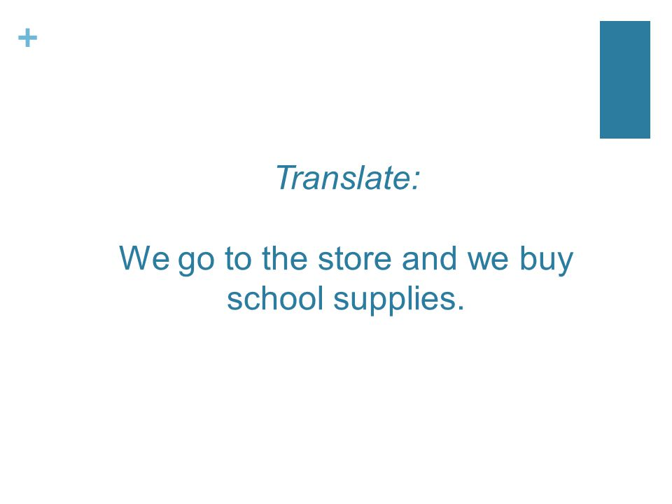 + Translate: We go to the store and we buy school supplies.