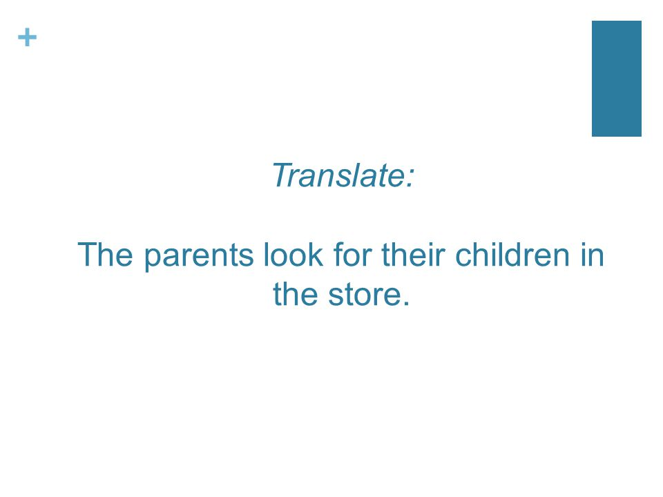 + Translate: The parents look for their children in the store.