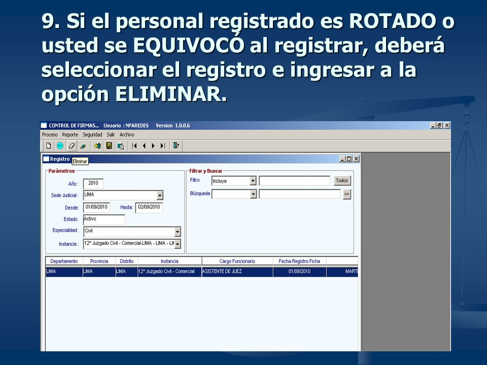 9. Si el personal registrado es ROTADO o usted se EQUIVOCÓ al registrar, deberá seleccionar el registro e ingresar a la opción ELIMINAR.