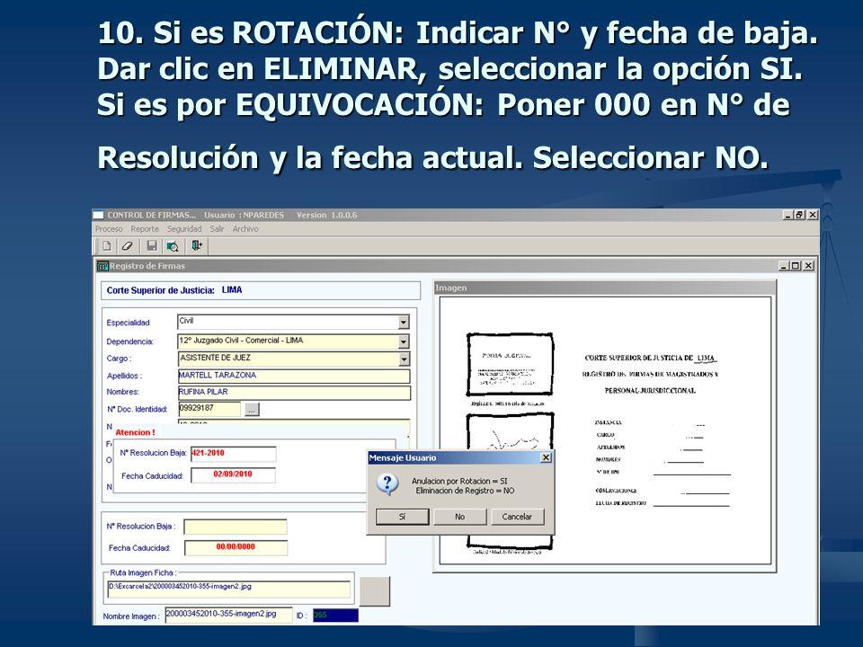 10. Si es ROTACIÓN: Indicar N° y fecha de baja. Dar clic en ELIMINAR, seleccionar la opción SI.