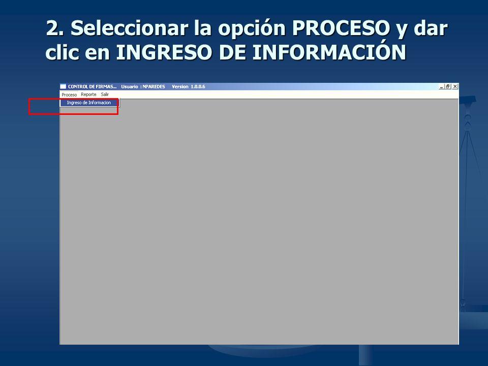 2. Seleccionar la opción PROCESO y dar clic en INGRESO DE INFORMACIÓN