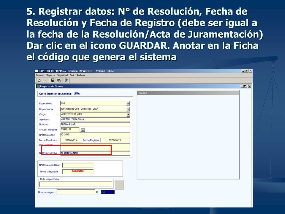 5. Registrar datos: N° de Resolución, Fecha de Resolución y Fecha de Registro (debe ser igual a la fecha de la Resolución/Acta de Juramentación) Dar c