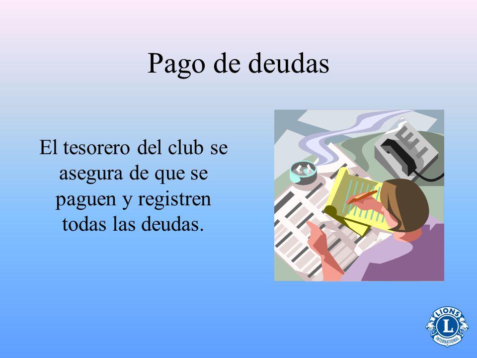 Pago de deudas El tesorero del club se asegura de que se paguen y registren todas las deudas.