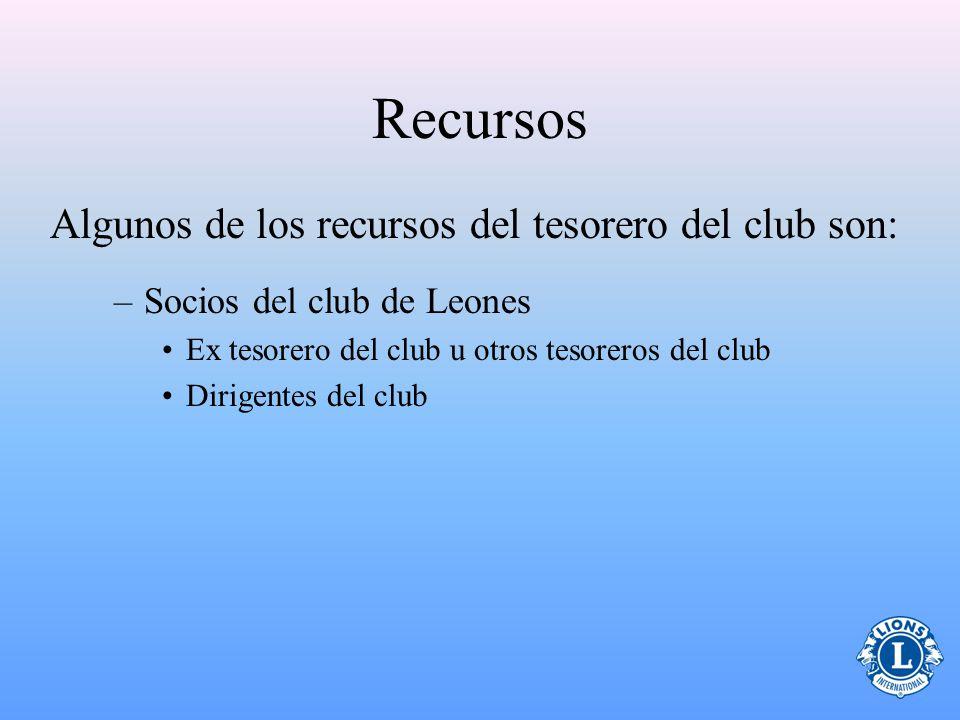 –Socios del club de Leones Ex tesorero del club u otros tesoreros del club Dirigentes del club Algunos de los recursos del tesorero del club son: