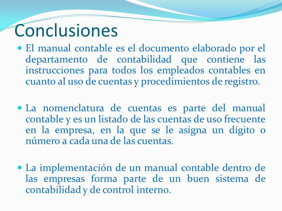Conclusiones El manual contable es el documento elaborado por el departamento de contabilidad que contiene las instrucciones para todos los empleados