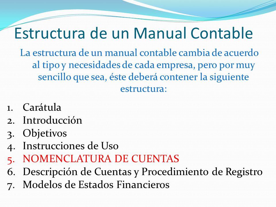 Estructura de un Manual Contable La estructura de un manual contable cambia de acuerdo al tipo y necesidades de cada empresa, pero por muy sencillo qu