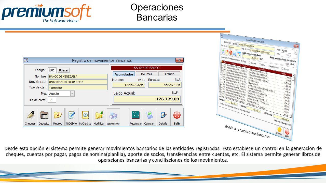 Operaciones Bancarias Desde esta opción el sistema permite generar movimientos bancarios de las entidades registradas.