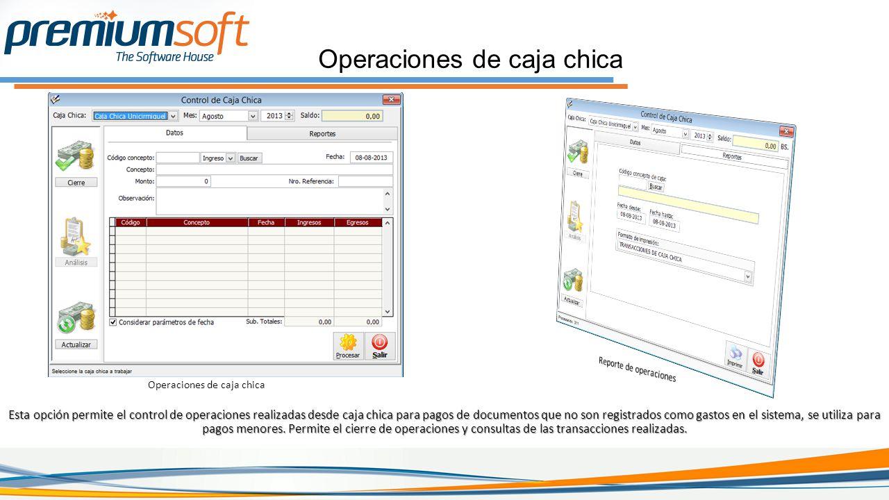 Operaciones de caja chica Esta opción permite el control de operaciones realizadas desde caja chica para pagos de documentos que no son registrados como gastos en el sistema, se utiliza para pagos menores.
