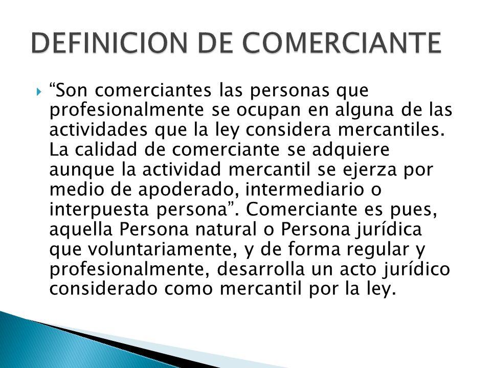  Son comerciantes las personas que profesionalmente se ocupan en alguna de las actividades que la ley considera mercantiles.
