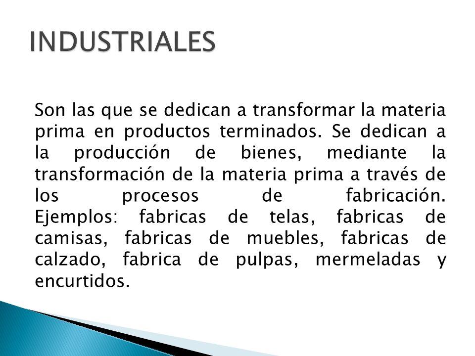 Son las que se dedican a transformar la materia prima en productos terminados.