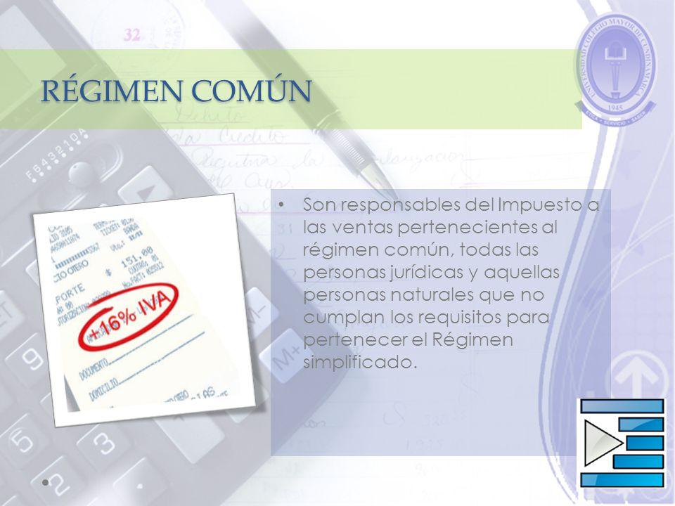 RÉGIMEN COMÚN Son responsables del Impuesto a las ventas pertenecientes al régimen común, todas las personas jurídicas y aquellas personas naturales que no cumplan los requisitos para pertenecer el Régimen simplificado.