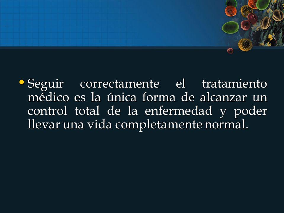 Seguir correctamente el tratamiento médico es la única forma de alcanzar un control total de la enfermedad y poder llevar una vida completamente normal.