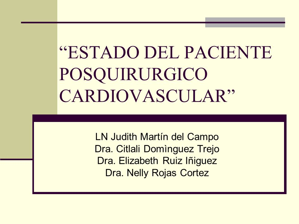 """LN Judith Martín del Campo Dra. Citlali Domìnguez Trejo Dra. Elizabeth Ruiz Iñiguez Dra. Nelly Rojas Cortez """"ESTADO DEL PACIENTE POSQUIRURGICO CARDIOV"""