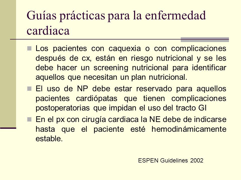Guías prácticas para la enfermedad cardiaca Los pacientes con caquexia o con complicaciones después de cx, están en riesgo nutricional y se les debe h