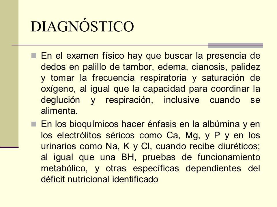 DIAGNÓSTICO En el examen físico hay que buscar la presencia de dedos en palillo de tambor, edema, cianosis, palidez y tomar la frecuencia respiratoria