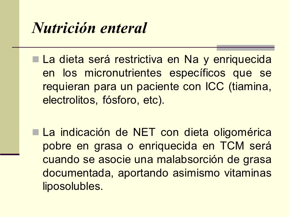 Nutrición enteral La dieta será restrictiva en Na y enriquecida en los micronutrientes específicos que se requieran para un paciente con ICC (tiamina,