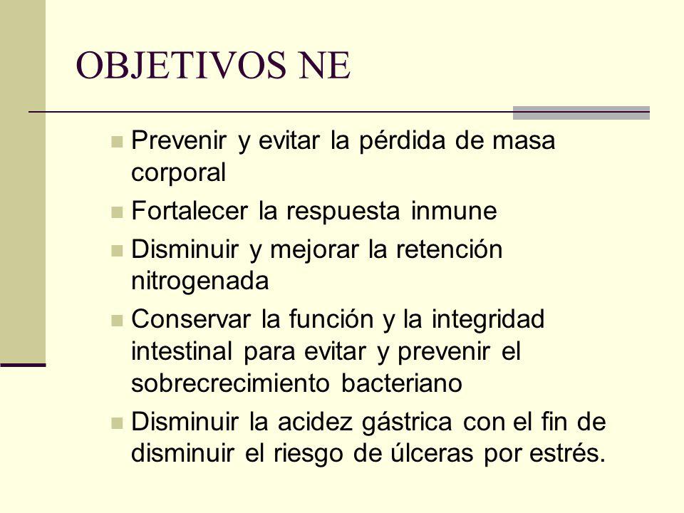 OBJETIVOS NE Prevenir y evitar la pérdida de masa corporal Fortalecer la respuesta inmune Disminuir y mejorar la retención nitrogenada Conservar la fu