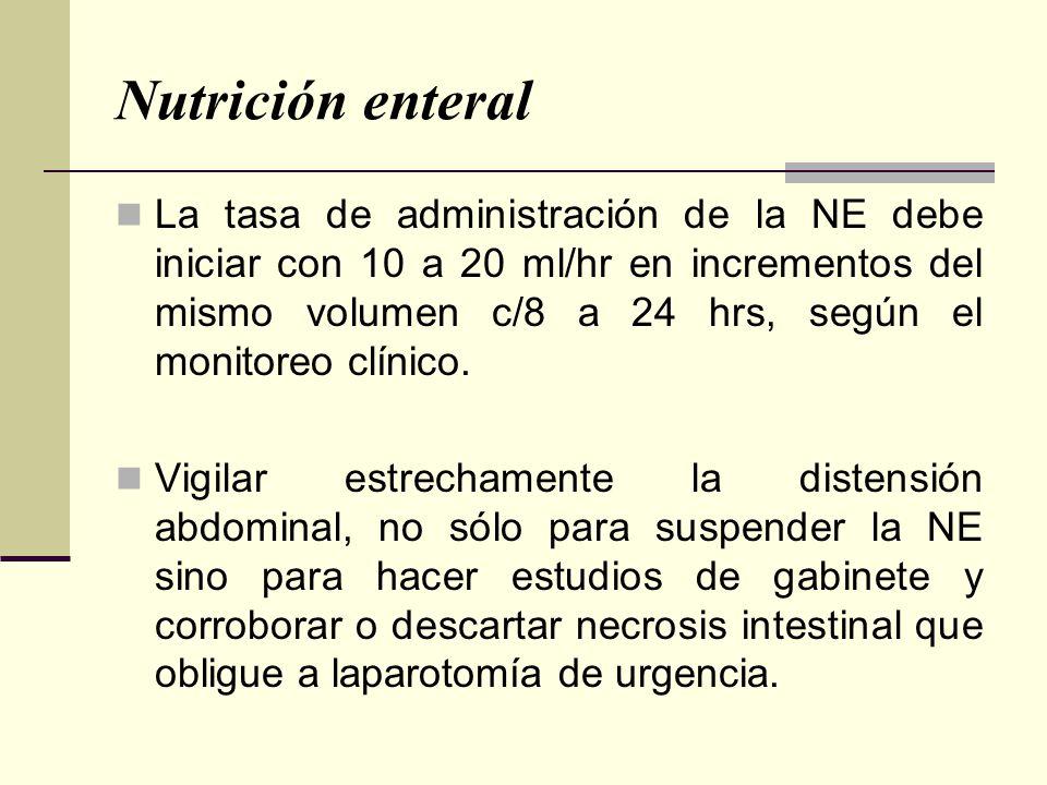 Nutrición enteral La tasa de administración de la NE debe iniciar con 10 a 20 ml/hr en incrementos del mismo volumen c/8 a 24 hrs, según el monitoreo