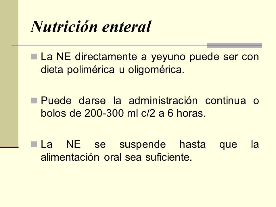 Nutrición enteral La NE directamente a yeyuno puede ser con dieta polimérica u oligomérica. Puede darse la administración continua o bolos de 200-300