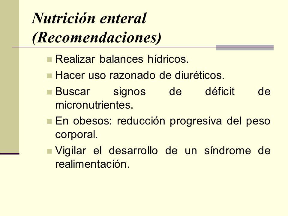Nutrición enteral (Recomendaciones) Realizar balances hídricos. Hacer uso razonado de diuréticos. Buscar signos de déficit de micronutrientes. En obes