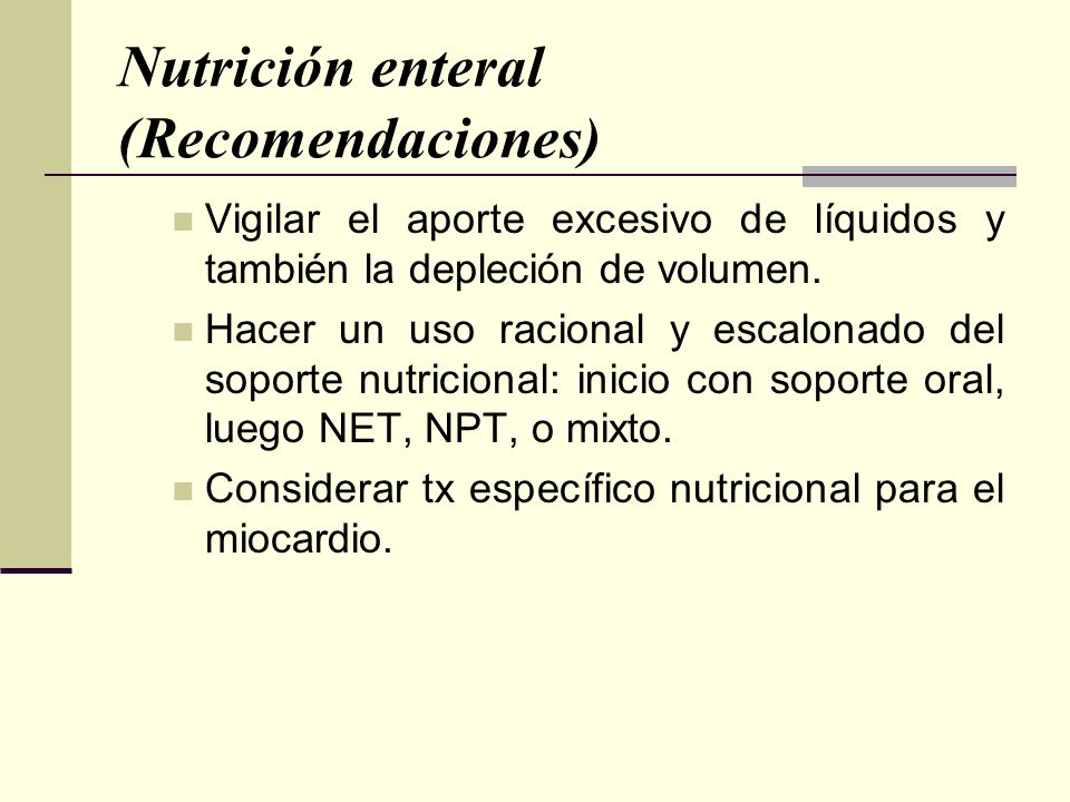 Nutrición enteral (Recomendaciones) Vigilar el aporte excesivo de líquidos y también la depleción de volumen. Hacer un uso racional y escalonado del s