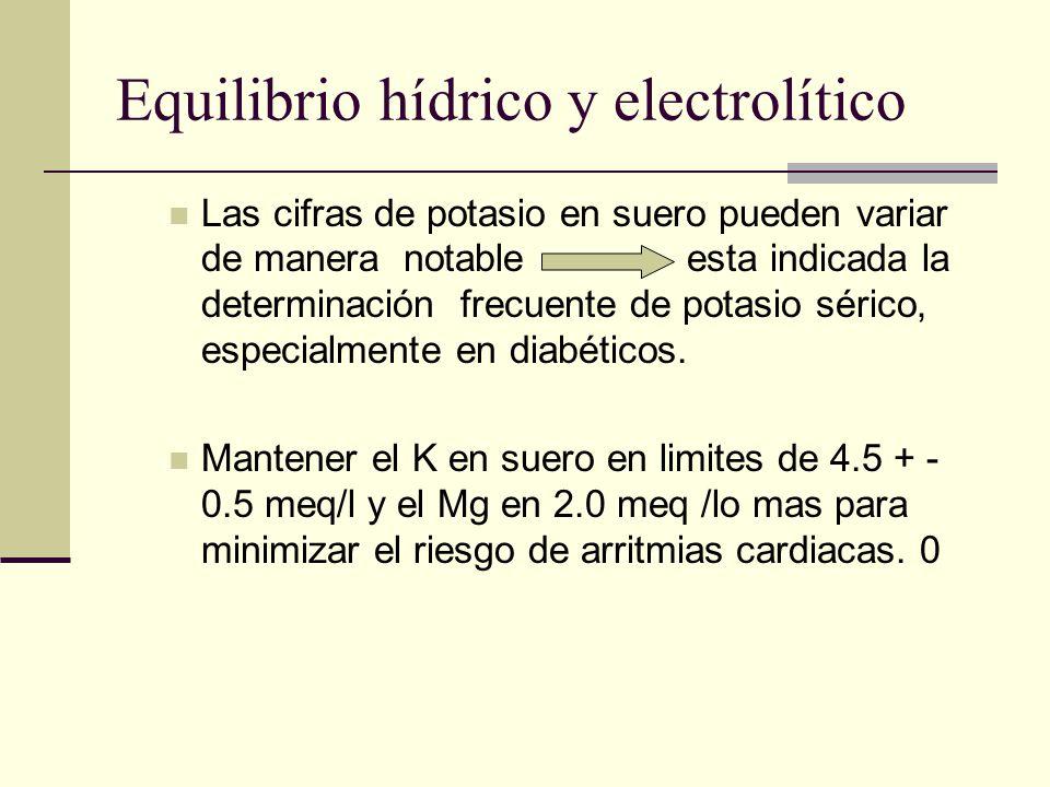 Equilibrio hídrico y electrolítico Las cifras de potasio en suero pueden variar de manera notable esta indicada la determinación frecuente de potasio