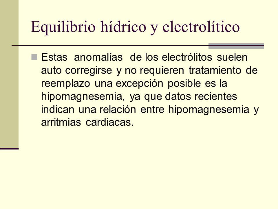 Equilibrio hídrico y electrolítico Estas anomalías de los electrólitos suelen auto corregirse y no requieren tratamiento de reemplazo una excepción po