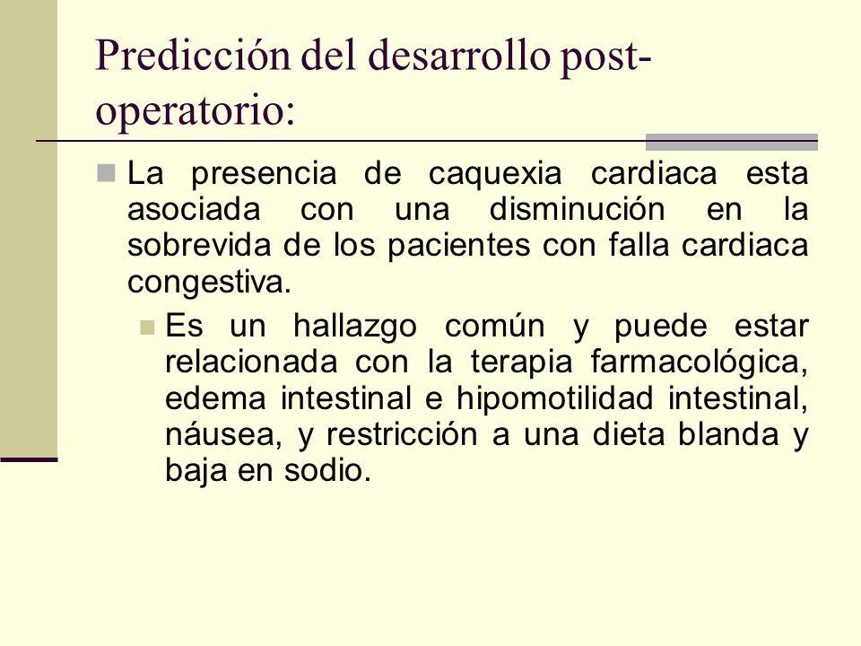 Predicción del desarrollo post- operatorio: La presencia de caquexia cardiaca esta asociada con una disminución en la sobrevida de los pacientes con f