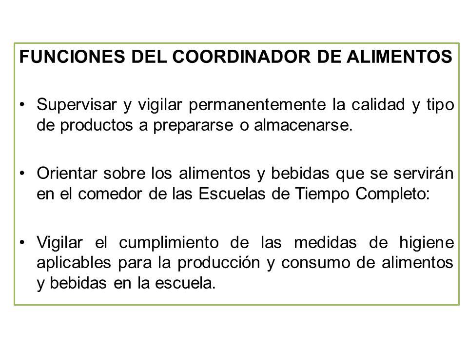 FUNCIONES DEL COORDINADOR DE ALIMENTOS Supervisar y vigilar permanentemente la calidad y tipo de productos a prepararse o almacenarse.