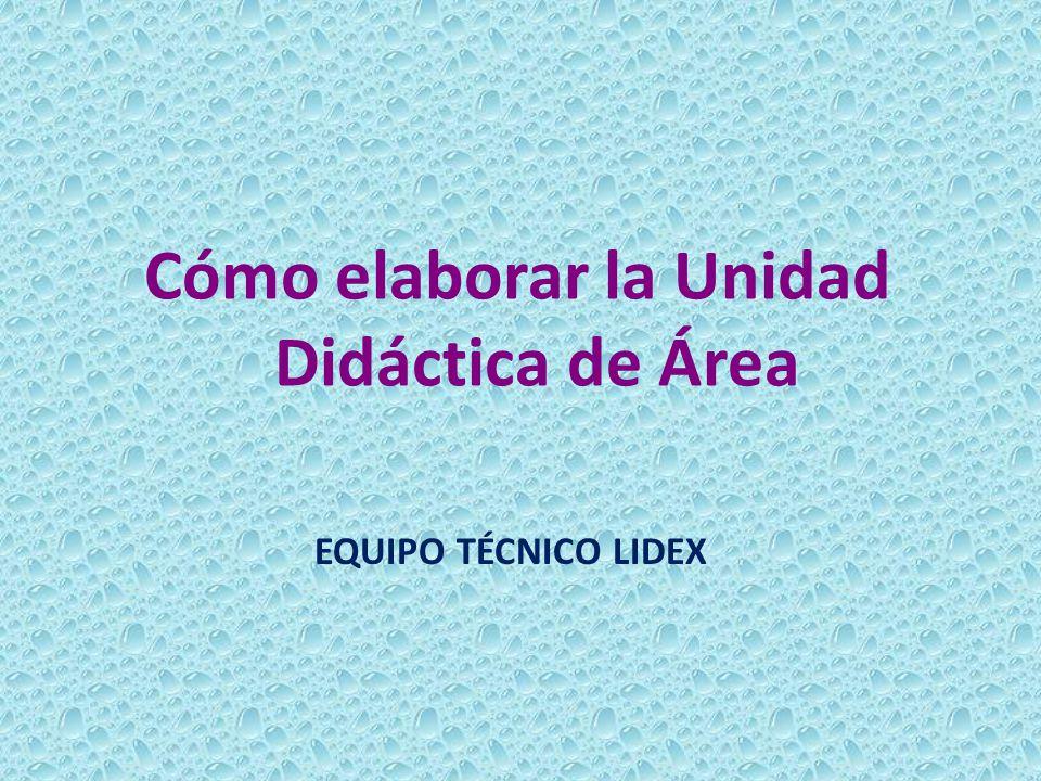 Cómo elaborar la Unidad Didáctica de Área EQUIPO TÉCNICO LIDEX