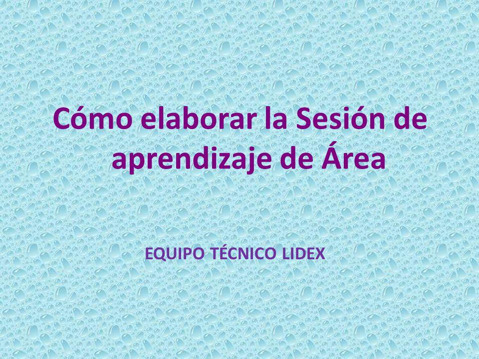 Cómo elaborar la Sesión de aprendizaje de Área EQUIPO TÉCNICO LIDEX