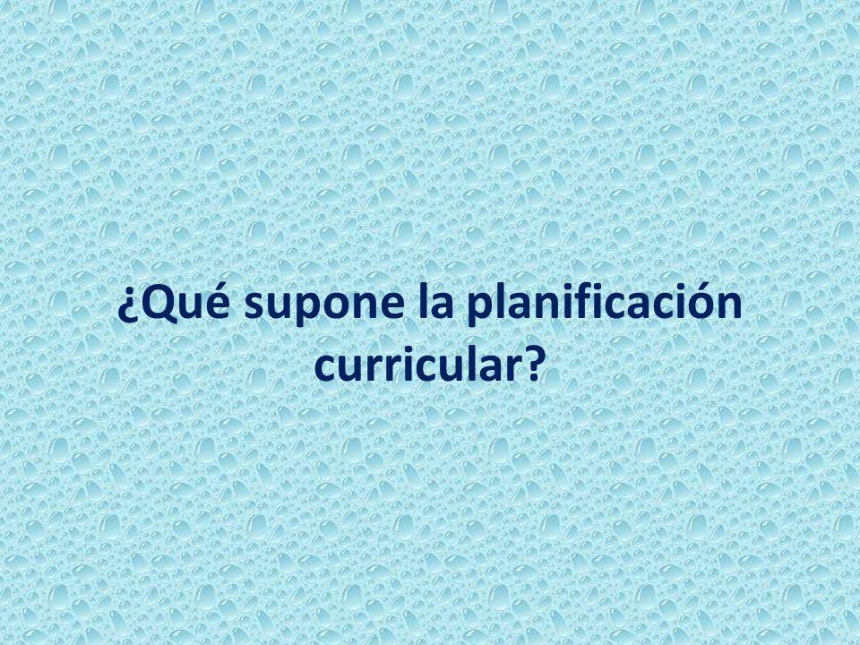 ¿Qué supone la planificación curricular?