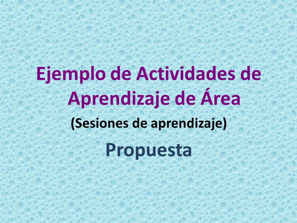 Ejemplo de Actividades de Aprendizaje de Área (Sesiones de aprendizaje) Propuesta