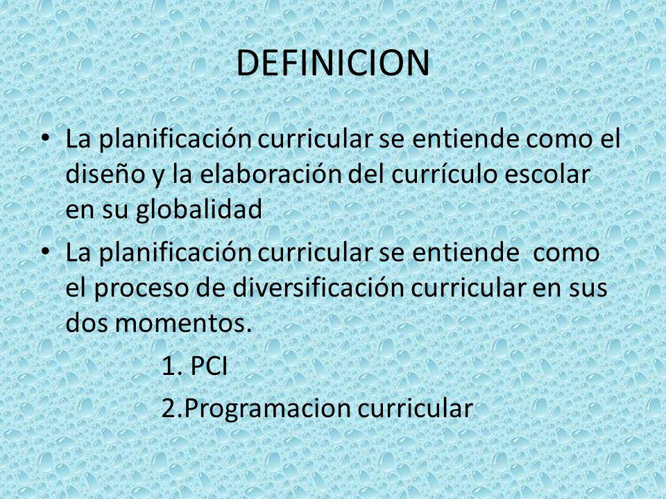 DEFINICION La planificación curricular se entiende como el diseño y la elaboración del currículo escolar en su globalidad La planificación curricular