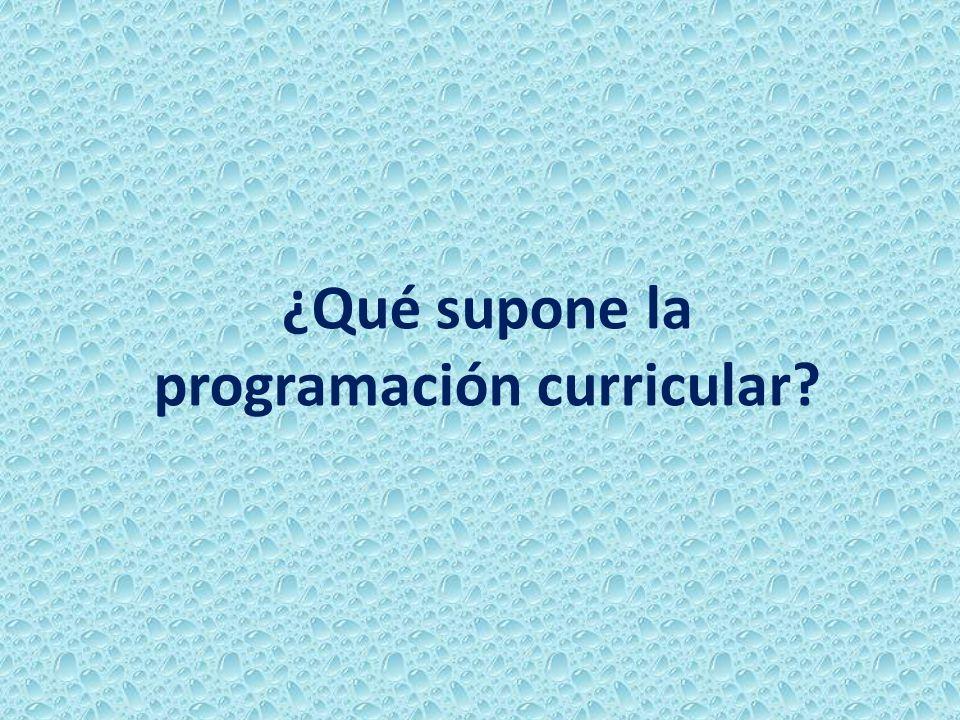 ¿Qué supone la programación curricular?