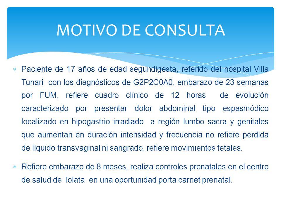  Paciente de 17 años de edad segundigesta, referido del hospital Villa Tunari con los diagnósticos de G2P2C0A0, embarazo de 23 semanas por FUM, refie