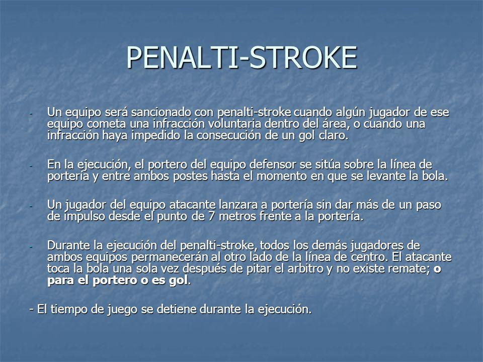 PENALTI-STROKE - Un equipo será sancionado con penalti-stroke cuando algún jugador de ese equipo cometa una infracción voluntaria dentro del área, o cuando una infracción haya impedido la consecución de un gol claro.