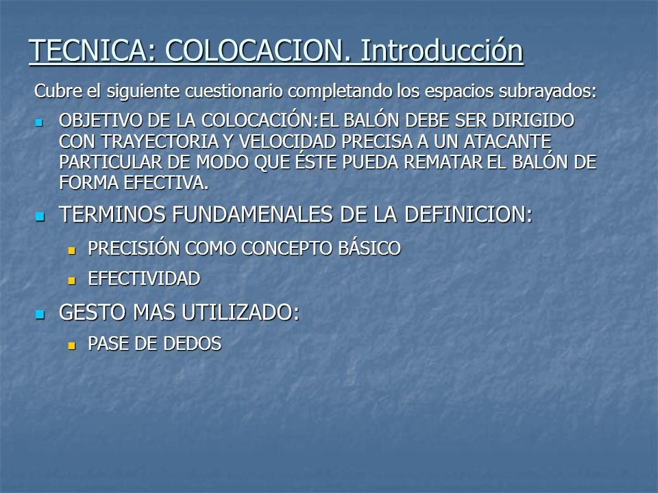 TECNICA: COLOCACION (Foto 1 ) Palabra clave: Posición partida Descripción: EN INICIACIÓN, EL COLOCADOR SE SITÚA EN ZONA 3 Y MÁS TARDE, CUANDO APARECE EL ATACANTE CENTRAL SE PONE EL COLOCADOR ENTRE LA ZONA 3 Y LA ZONA 2.