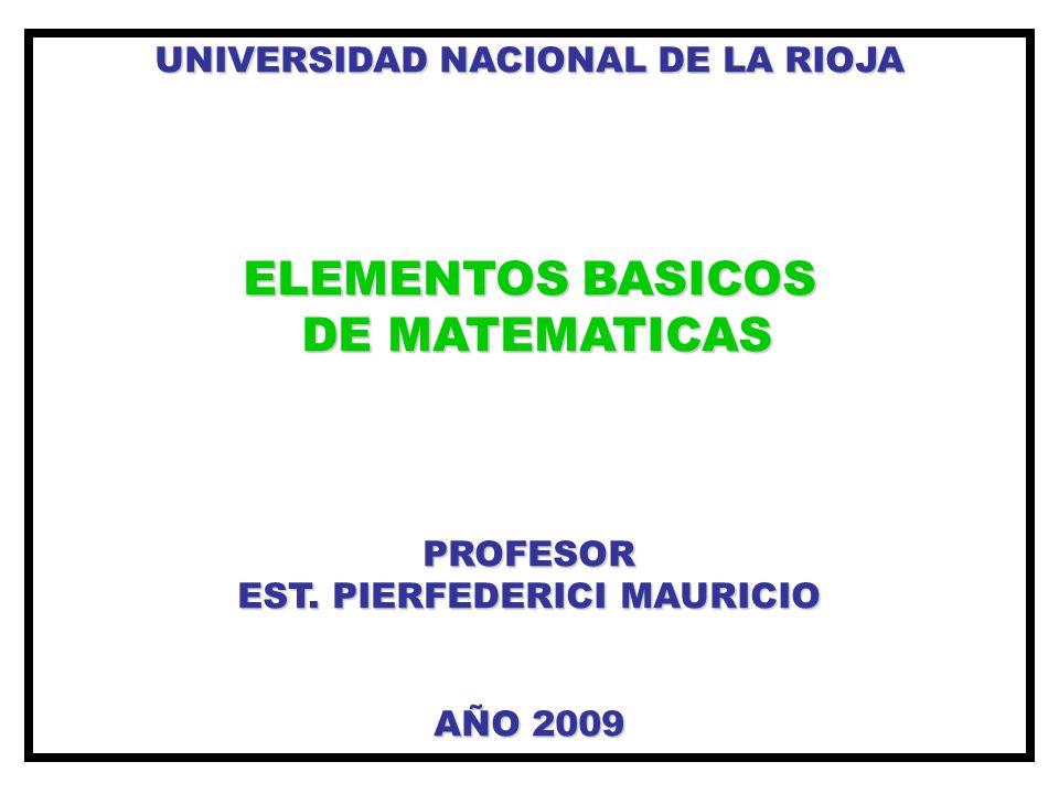 UNIVERSIDAD NACIONAL DE LA RIOJA ELEMENTOS BASICOS DE MATEMATICAS DE MATEMATICASPROFESOR EST.
