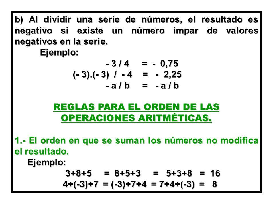 b) Al dividir una serie de números, el resultado es negativo si existe un número impar de valores negativos en la serie.