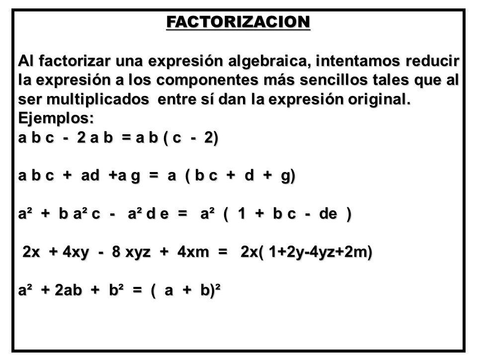 FACTORIZACION Al factorizar una expresión algebraica, intentamos reducir la expresión a los componentes más sencillos tales que al ser multiplicados entre sí dan la expresión original.