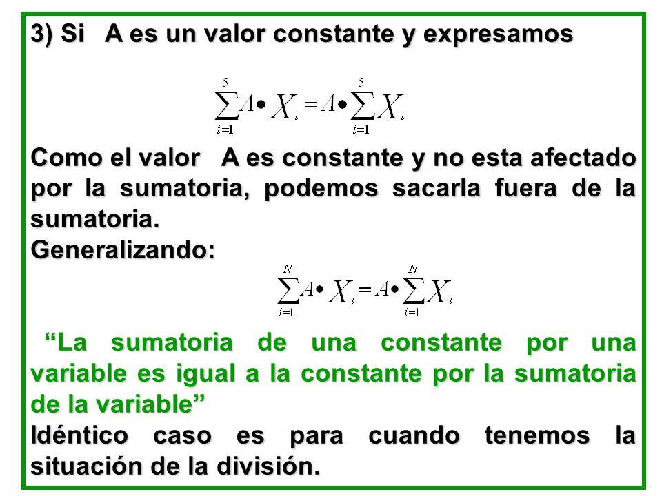3) Si A es un valor constante y expresamos Como el valor A es constante y no esta afectado por la sumatoria, podemos sacarla fuera de la sumatoria.