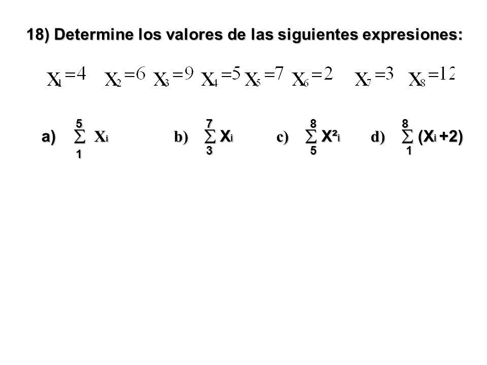 18) Determine los valores de las siguientes expresiones: a)  X i b)  X i c)  X² i d)  (X i +2) 5 1 7 351 88