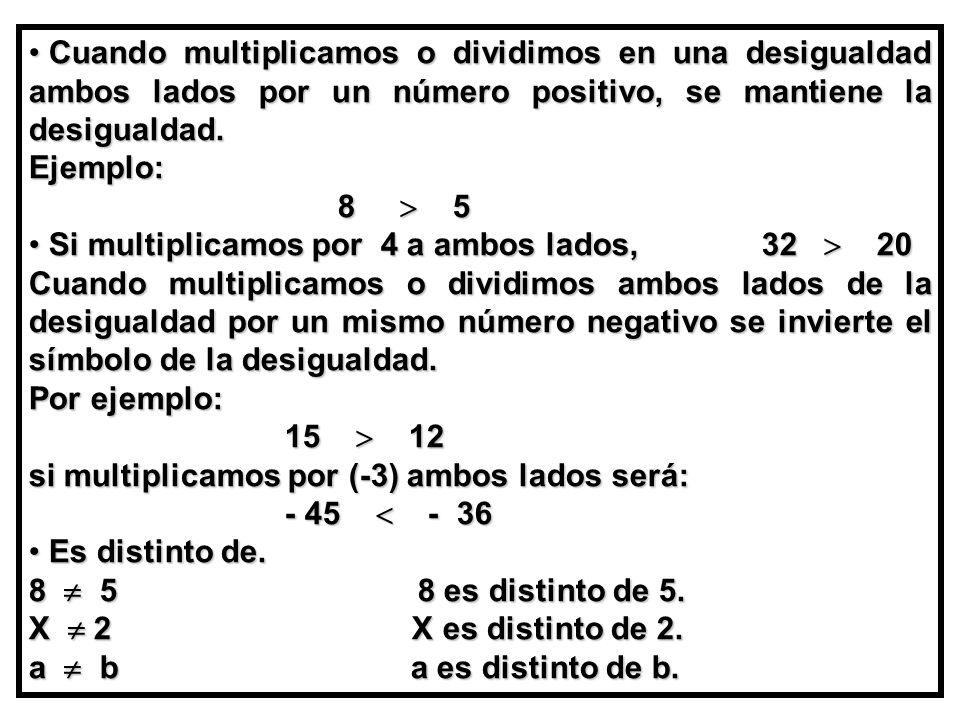 Cuando multiplicamos o dividimos en una desigualdad ambos lados por un número positivo, se mantiene la desigualdad.
