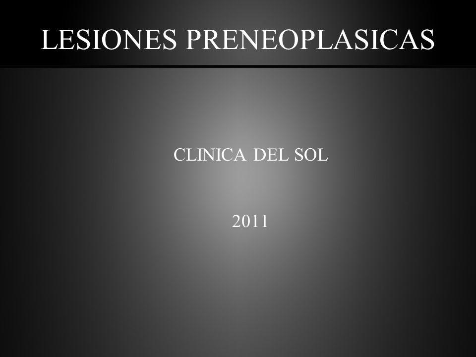 LESIONES PRENEOPLASICAS CLINICA DEL SOL 2011
